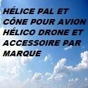 Hélice Pal et Cône pour Avion Hélico Drone et Accessoire par marque